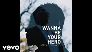Matias Damasio - I Wanna Be Your Hero (Audio)