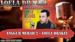 ANGGUR MERAH 2 - LOELA DRAKEL karaoke tanpa vokal | KARAOKE LOELA DRAKEL