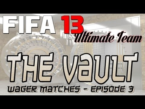 FIFA 13 Ultimate Team - THE VAULT Ep. 3 - WAGER MATCHES