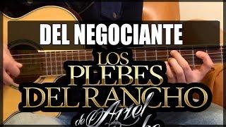 getlinkyoutube.com-Como tocar - DEL NEGOCIANTE de Los Plebes del Rancho - Tutorial Guitarra Requinto