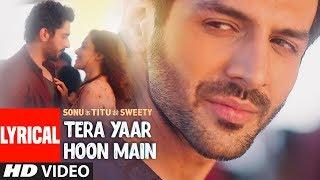 Tera Yaar Hoon Main Video With LYRICS   Sonu Ke Titu Ki Sweety   Arijit Singh   Rochak Kohli width=
