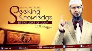 getlinkyoutube.com-SEEKING KNOWLEDGE IN THE LIGHT OF ISLAM | LECTURE | DR ZAKIR NAIK