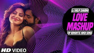 Love Mashup | Top Romantic Hindi Songs | DJ Shilpi Sharma | T-Series