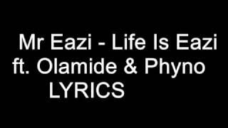 Mr Eazi -  Life Is Eazi Lyrics ft. Olamide & Phyno