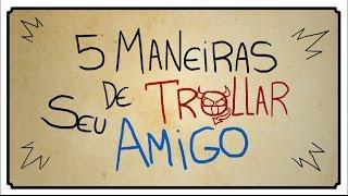 getlinkyoutube.com-5 MANEIRAS DE TROLLAR SEU AMIGO