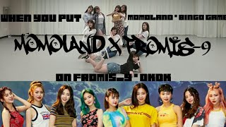 WHEN YOU PUT MOMOLAND   BINGO GAME (빙고게임) ON FROMIS 9   DKDK DANCE