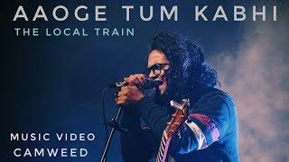 Aaoge Tum Kabhi | The Local Train | Music Video by Camweed | Full HD