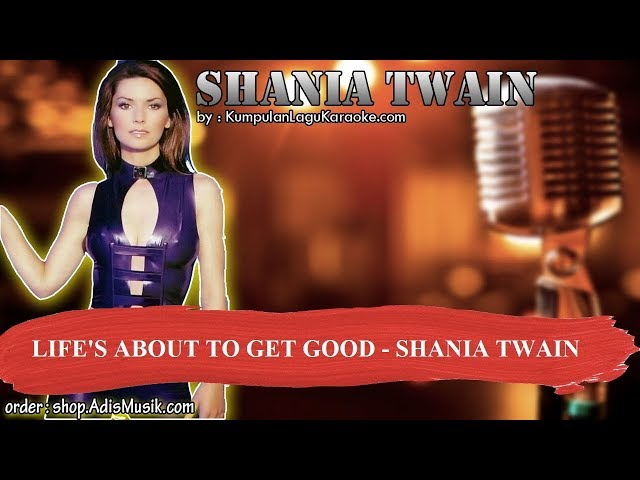 LIFE'S ABOUT TO GET GOOD - SHANIA TWAIN Karaoke