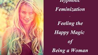 getlinkyoutube.com-Hypnotic Feminization - Feeling the Happy Magic of Being a Woman