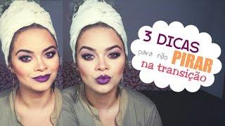 getlinkyoutube.com-TRÊS DICAS PARA NÃO PIRAR NA TRANSIÇÃO! por Nina Gabriella