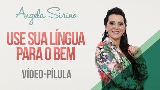 getlinkyoutube.com-Angela Sirino - USE SUA LÍNGUA PARA O BEM