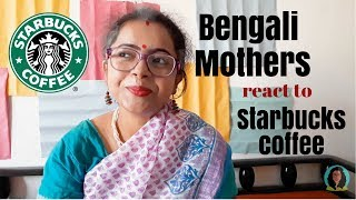 How Bengali mother reacts to Kolkata Starbucks coffee| Bangla Funny Video 2018