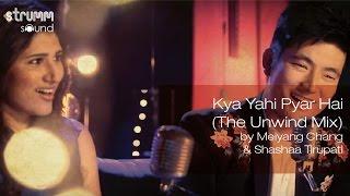 Kya Yahi Pyar Hai (The Unwind Mix) by Meiyang Chang & Shashaa Tirupati