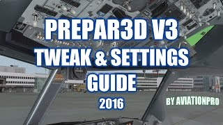 getlinkyoutube.com-AviationPro's Prepar3D V3 Tweak & Settings Guide! [2016] - Achieve More Smoothness!