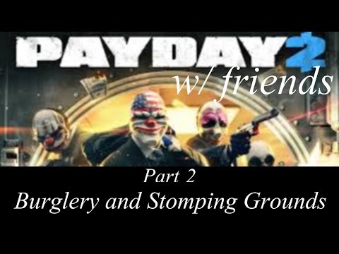 Burglery and stomping grounds (PayDay 2 part 2)