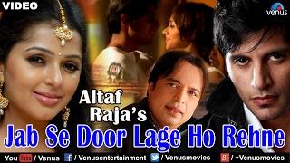 getlinkyoutube.com-Jab Se Door Lage Ho Rehne Full Video Song | Altaf Raja | Ft. Bhumika Chawla & Karanvir Bohra