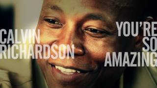 Calvin richardson - You're so amazing