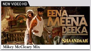 getlinkyoutube.com-Eena Meena Deeka | Alia Bhatt, Shahid Kapoor  | Shaandaar | Mikey McCleary Mix |