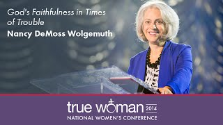 getlinkyoutube.com-True Woman '14: Nancy Leigh DeMoss—God's Faithfulness in Times of Trouble
