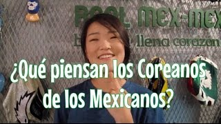getlinkyoutube.com-¿Qué piensan los Coreanos de los Mexicanos? [What do Koreans think of Mexicans?] ♥ #DTEC