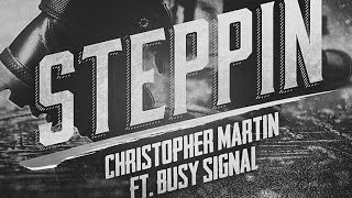 Christopher Martin - Steppin (ft. Busy Signal )