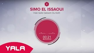 getlinkyoutube.com-Simo El Issaoui - Haki Qalbi Qataeih Ou Kolih (Audio) / سيمو العيساوي - هاكي قلبي قطعيه وكوليه