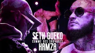 Seth Gueko - Comme des Sauvages (ft. Hamza)