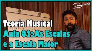 Curso de Teoria Musical - Aula 02: As Escalas e a Escala Maior l Aula #40