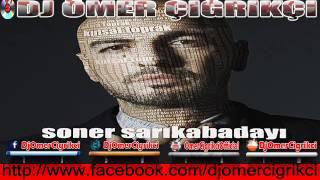 SONER SARIKABADAYI / KUTSAL TOPRAK REMİX (DJ ÖMER ÇIĞRIKÇI) şarkısı dinle