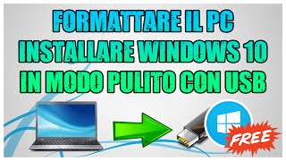 Tutorial - Formattare il PC ed Installare Windows 10 in modo Pulito con USB [ITA]