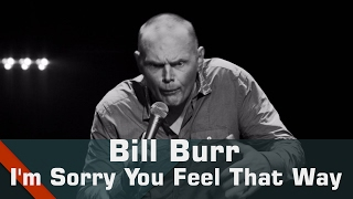 Bill Burr Stand Up Comedy Show - I'm Sorry You Feel That Way