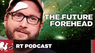 getlinkyoutube.com-The Future Forehead – RT Podcast #343