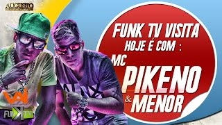 getlinkyoutube.com-Mc Pikeno & Menor - Funk TV Visita ( Oficial Completo )