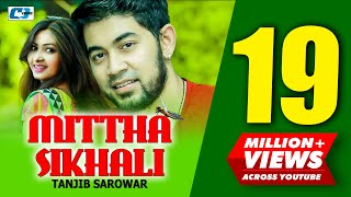 getlinkyoutube.com-Mittha Shikhali | Tanjib Sarowar | Bangla New Songs | Full HD