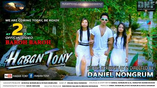 MEGHALAYA FILM/HABAN TONY/OFFICIAL VIDEO/BAROH BAROH/ DANIEL NONGRUM FILMS