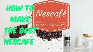 How to make The Best Nescafe. Delicious!!!!