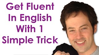 getlinkyoutube.com-Get Fluent With 1 Trick - Become A Confident English Speaker With This Simple Practice Trick