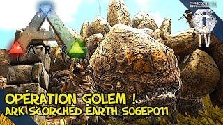 getlinkyoutube.com-OPÉRATION : TAME LE GOLEM - Ark Survival Evolved Scorched Earth FR - S06EP011