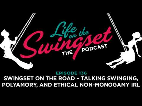 SS 136: Swingset on the Road -- Talking Swinging, Polyamory, and Ethical Non-Monogamy IRL