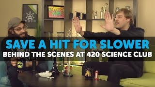 getlinkyoutube.com-Behind The Scenes at 420 Science Club - Save a Hit for Slower