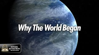 Why The World Began - Why You Were Born