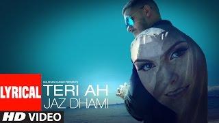 getlinkyoutube.com-Jaz Dhami : Teri Ah Lyrical Video Song  | Steel Banglez | Latest Song 2016