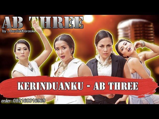 KERINDUANKU - AB THREE karaoke tanpa vokal | KARAOKE AB THREE