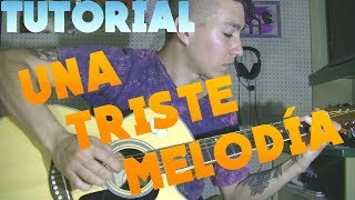 UNA TRISTE MELODIA NTVG TUTORIAL GUITARRA INTRO RASGUEO + TAB