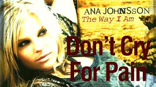 Don't Cry For Pain – Ana Johnsson [with lyrics] indir