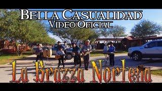 Bella Casualidad - La Brazza Norteña    Vídeo Oficial    Promocional    2018