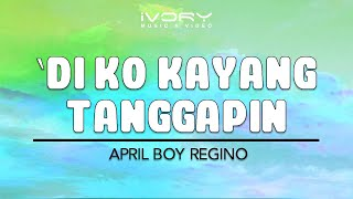 getlinkyoutube.com-Di Ko Kayang Tanggapin | April Boy Regino | Official Lyric Video