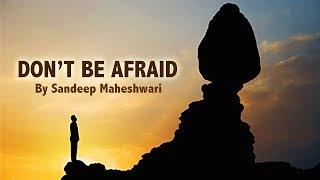 DON'T BE AFRAID - Motivational Video By Sandeep Maheshwari (Hindi)