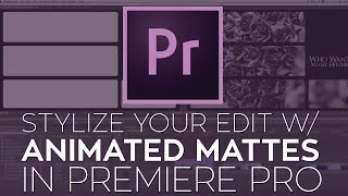 getlinkyoutube.com-Use Animated Mattes to Stylize Your Edit in Adobe Premiere Pro