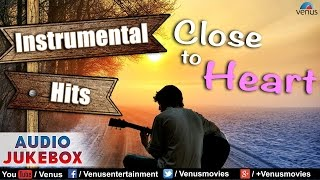 Close To Heart - Best Hindi Instrumental Film Hits || Audio Jukebox width=